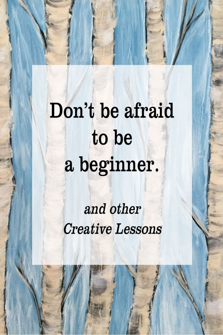 Creative Lessons - the feeling of a beginner | Don't be afraid to be a beginner
