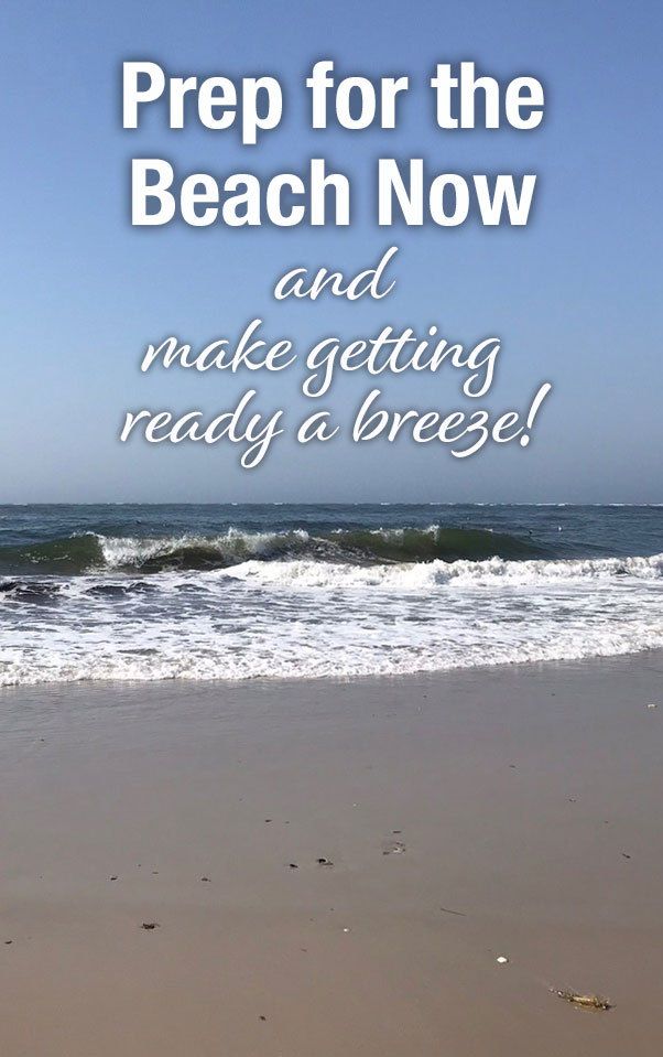 Prep for the Beach Now and make getting ready a breeze! Essentials for packing for a day at the beach
