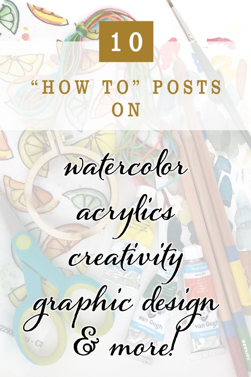 """10 """"How to"""" Posts on Painting, Graphic Design, Creativity and more!   acrylic painting watercolor tutorial diy round up post"""