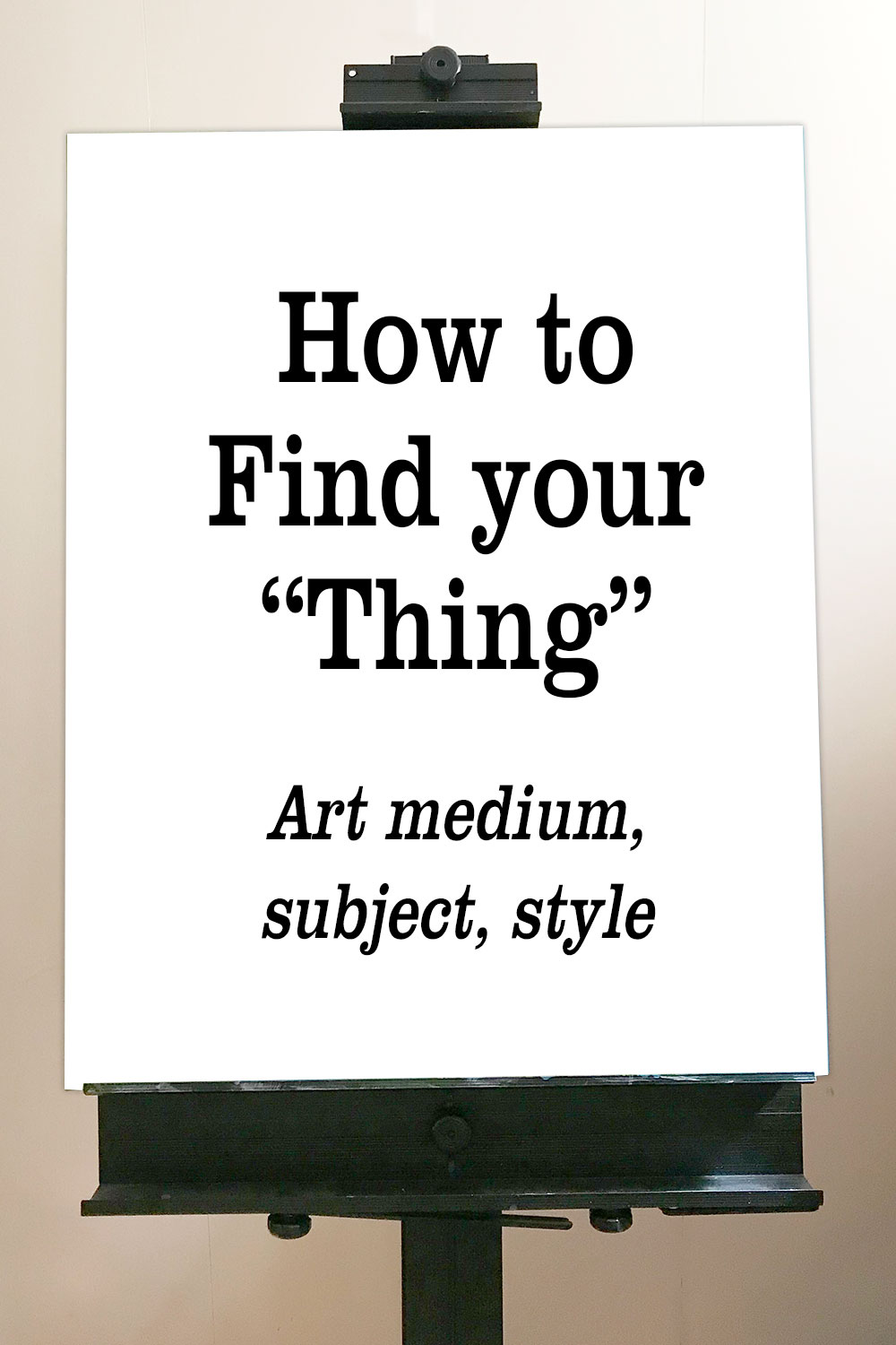 How to Find your Thing - Art Medium, Subject, Style | Creative Exploration | creative process discovery