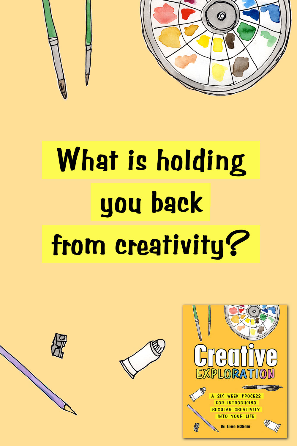 What is holding you back from creativity? Start an art practice Explore creativity